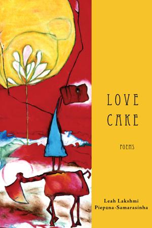 Love Cake | Leah Lakshmi Piepzna-Samarasinha | TSAR Publications