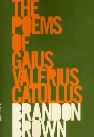 The Poems of Gaius Valerius Catullus | Brandon Brown | Krupskaya