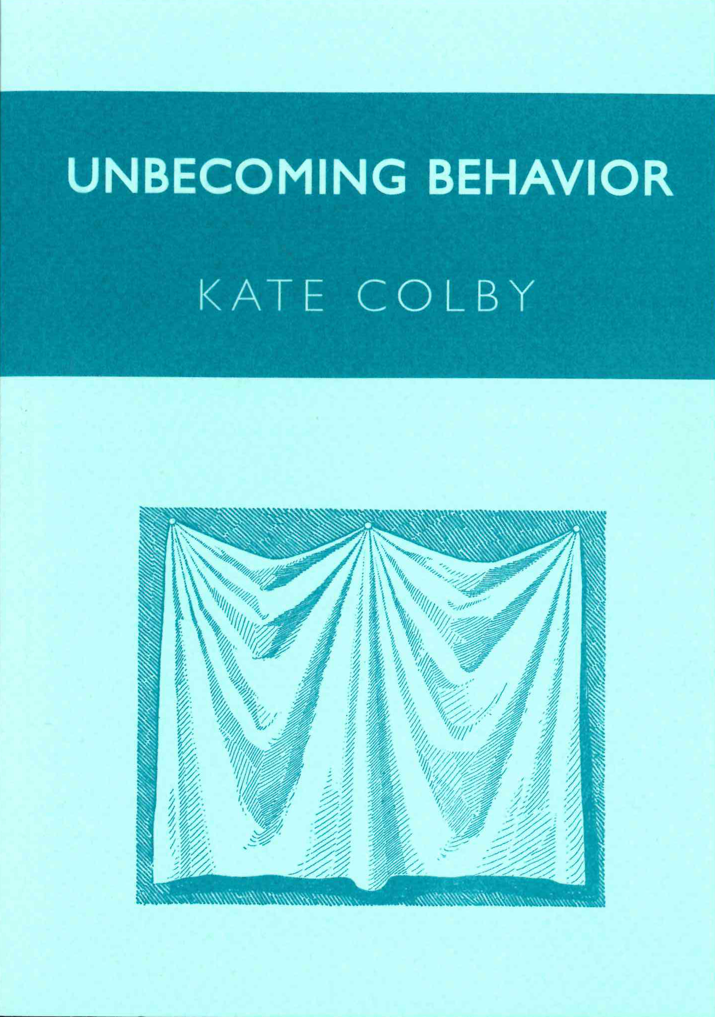 Unbecoming Behavior | Kate Colby | Ugly Duckling Presse