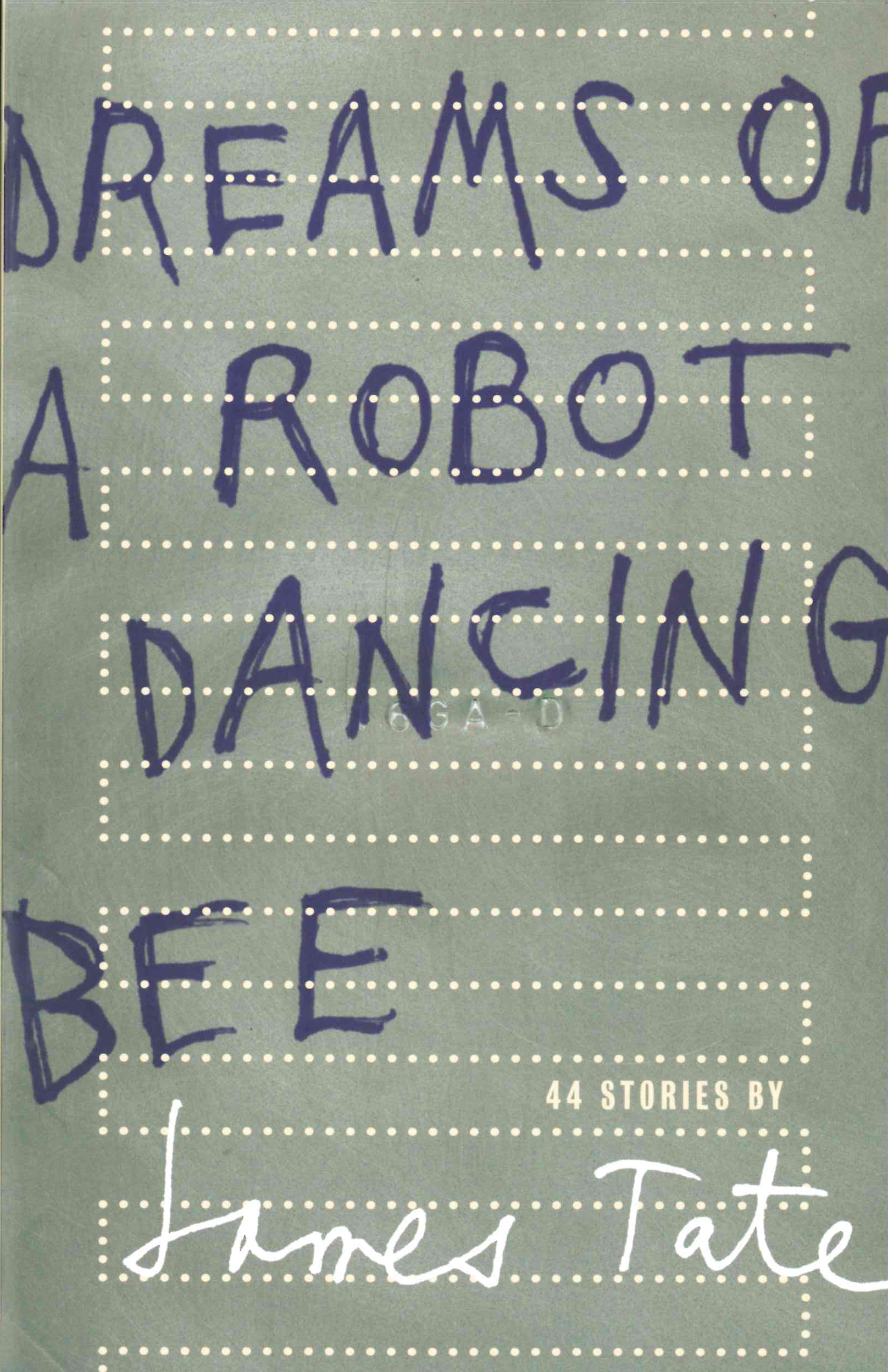 Dreams of a Robot Dancing Bee: 44 Stories, James Tate