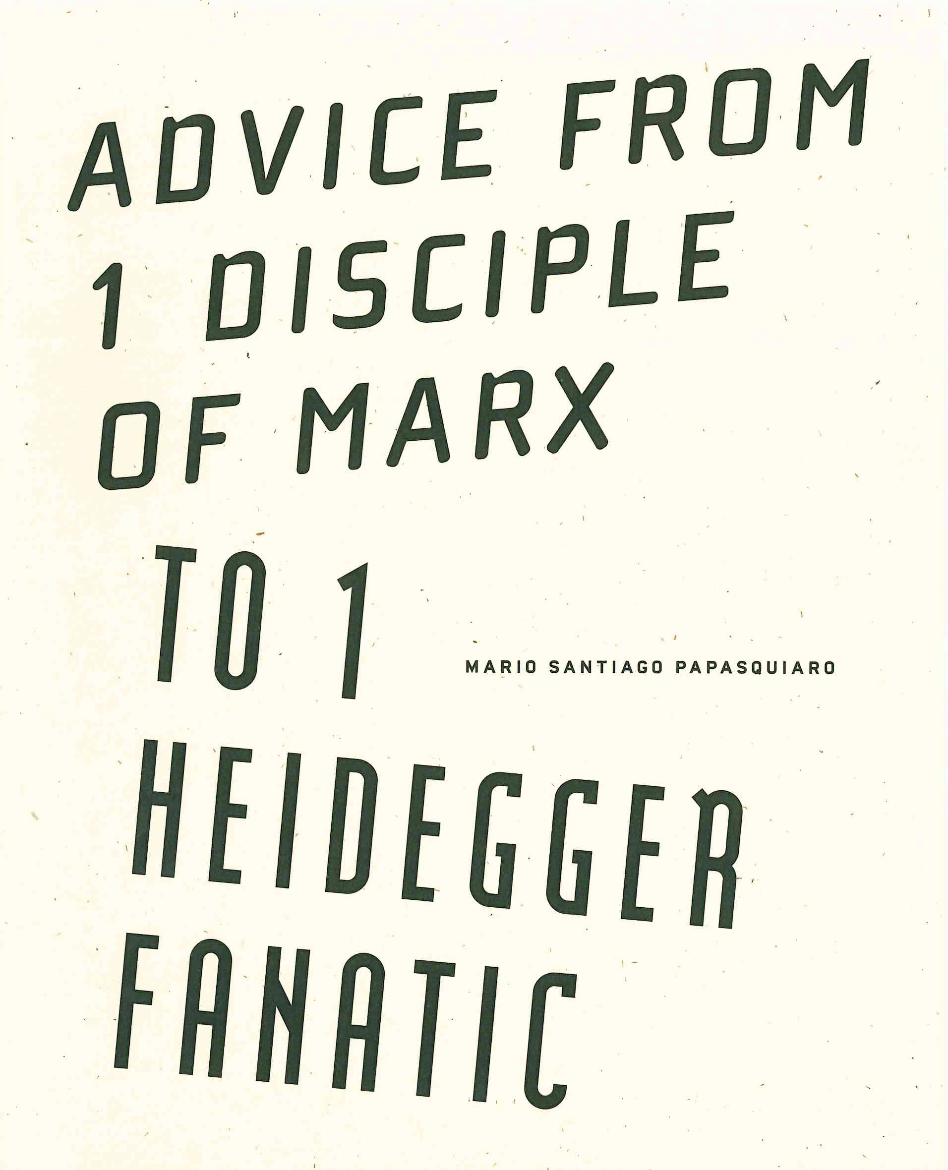 Advice from 1 Disciple of Marx to 1 Heidegger Fanatic Mario Santiago Papasquiaro