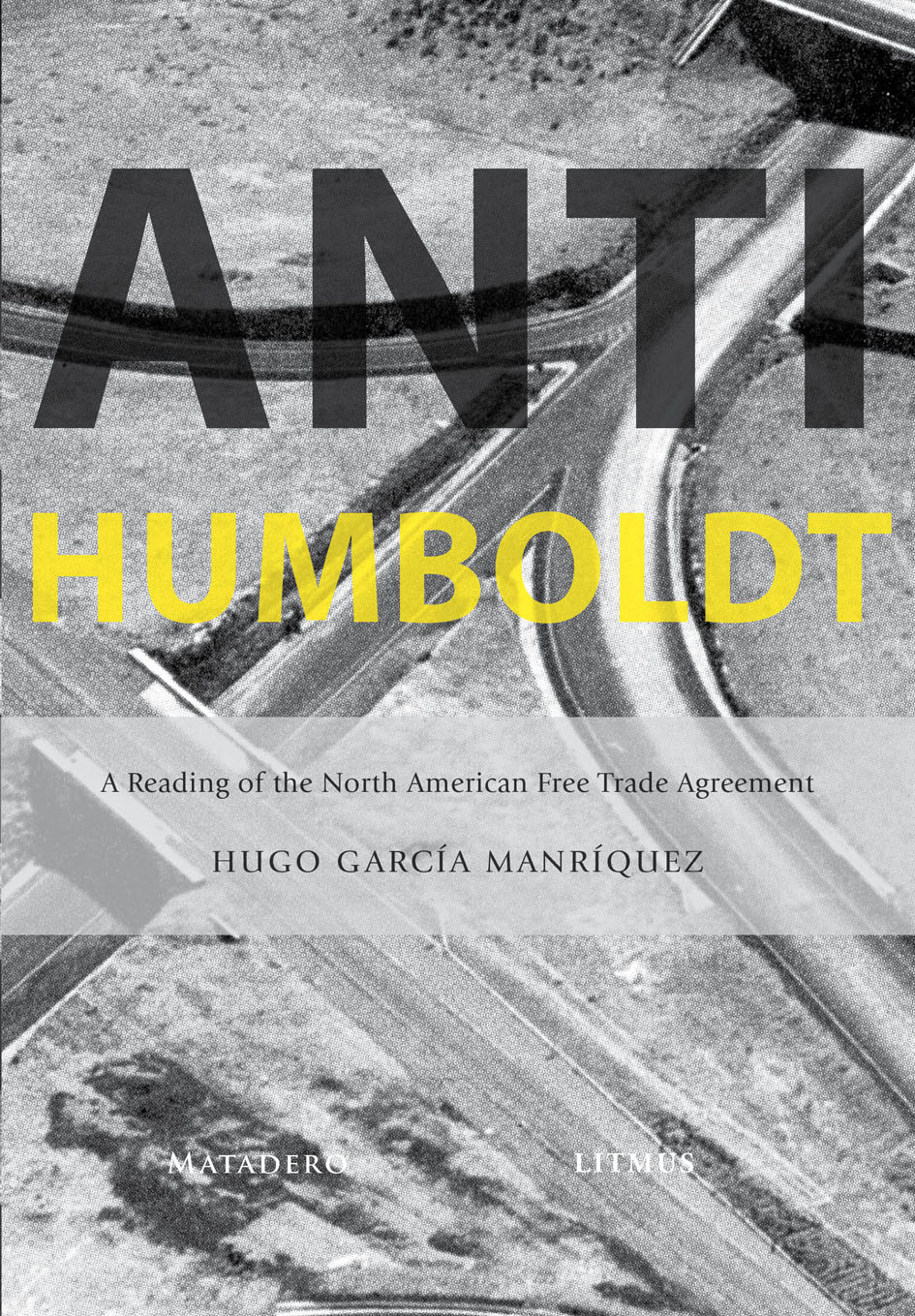 Anti-Humboldt: A Reading of the North American Free Trade Agreement Hugo Garcia Manriquez