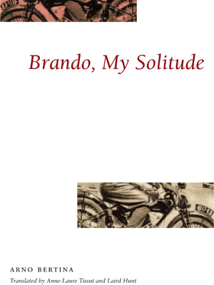 Brando, My Solitude | Arno Bertina |  Trans. by Anne-Laure Tissut and Laird Hunt