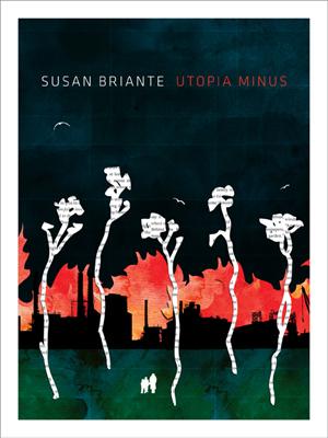 Utopia Minus | Susan Briante | Ahsahta Press