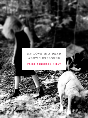 My Love Is a Dead Arctic Explorer, Paige Ackerson-Kiely