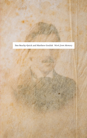 Work from Memory: In Response to In Search of Lost Time; by Marcel Proust | Dan Beachy-Quick and Matthew Goulish | Ahsahta Press