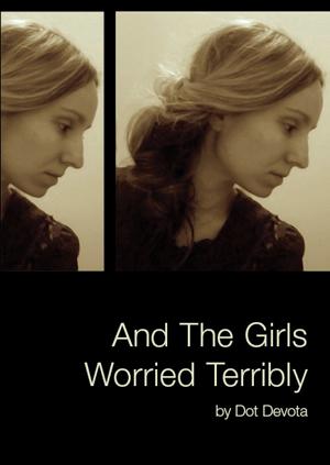 And The Girls Worried Terribly| Dot Devota | Noemi Press