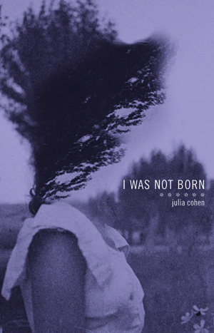I Was Not Born Julia Cohen