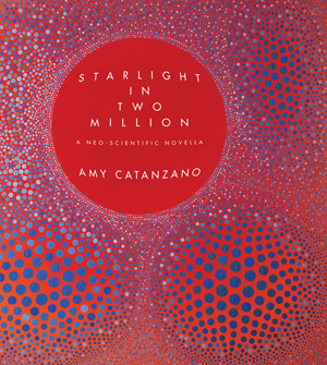 Starlight in Two Million: A Neo-Scientific Novella, Amy Catanzano