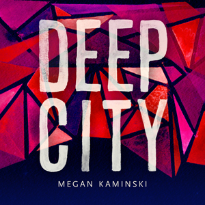 Deep City Megan Kaminski