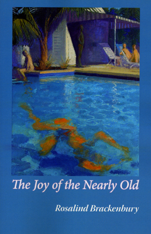 The Joy of the Nearly Old | Rosalind Brackenbury | Hanging Loose Press