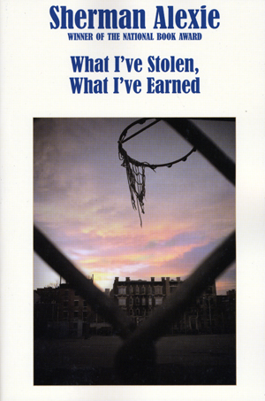 What I've Stolen, What I've Earned, Sherman Alexie