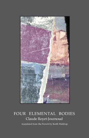 Four Elemental Bodies | Claude Royet-Journoud | Trans. by Keith Waldrop