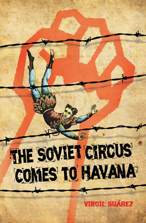 The Soviet Circus Comes to Havana Virgil Suarez