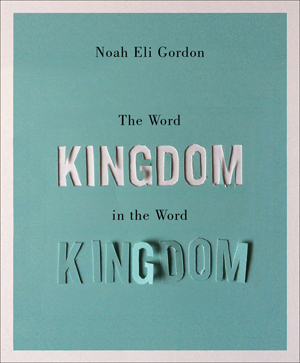 The Word Kingdom in the Word Kingdom Noah Eli Gordon