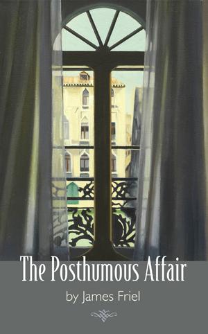 The Posthumous Affair | James Friel | Tupelo Press