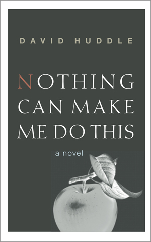 Nothing Can Make Me Do This | David Huddle | Tupelo Press