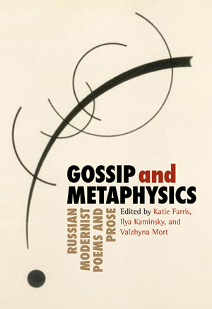 Gossip & Metaphysics: Russian Modernist Poems & Prose