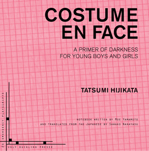 Costume en Face: A Primer of Darkness for Young Boys and Girls| Tatsumi Hijikata | Ugly Duckling Presse
