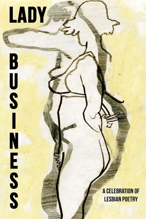 Lady Business: A Celebration of Lesbian Poetry | edited by Bryan Borland | Sibling Rivalry Press