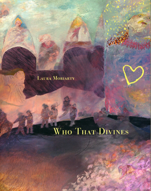 Who That Divines| Laura Moriarty | Nightboat Books