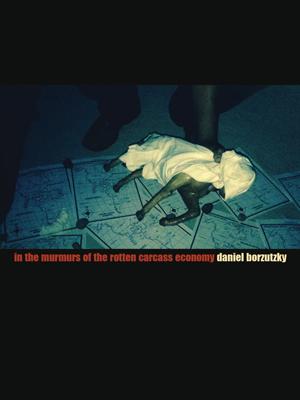 In the Murmurs of the Rotten Carcass Economy | Daniel Borzutsky | Nightboat Books
