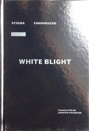 white blight | athena farrokhzad | argos books