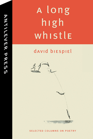 A Long High Whistle: Selected Columns David Biespiel