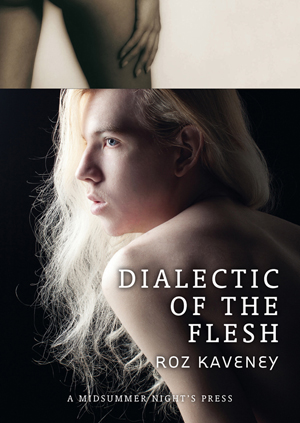 Dialectic of the Flesh | Roz Kaveney | A Midsummer Night's Press