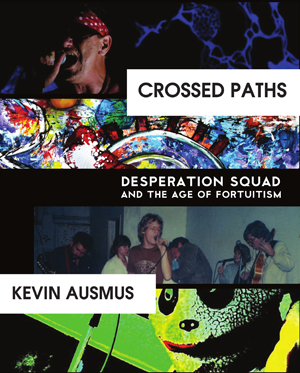 Crossed Paths: Desperation Squad and the Age of Fortuitism Kevin Ausmus