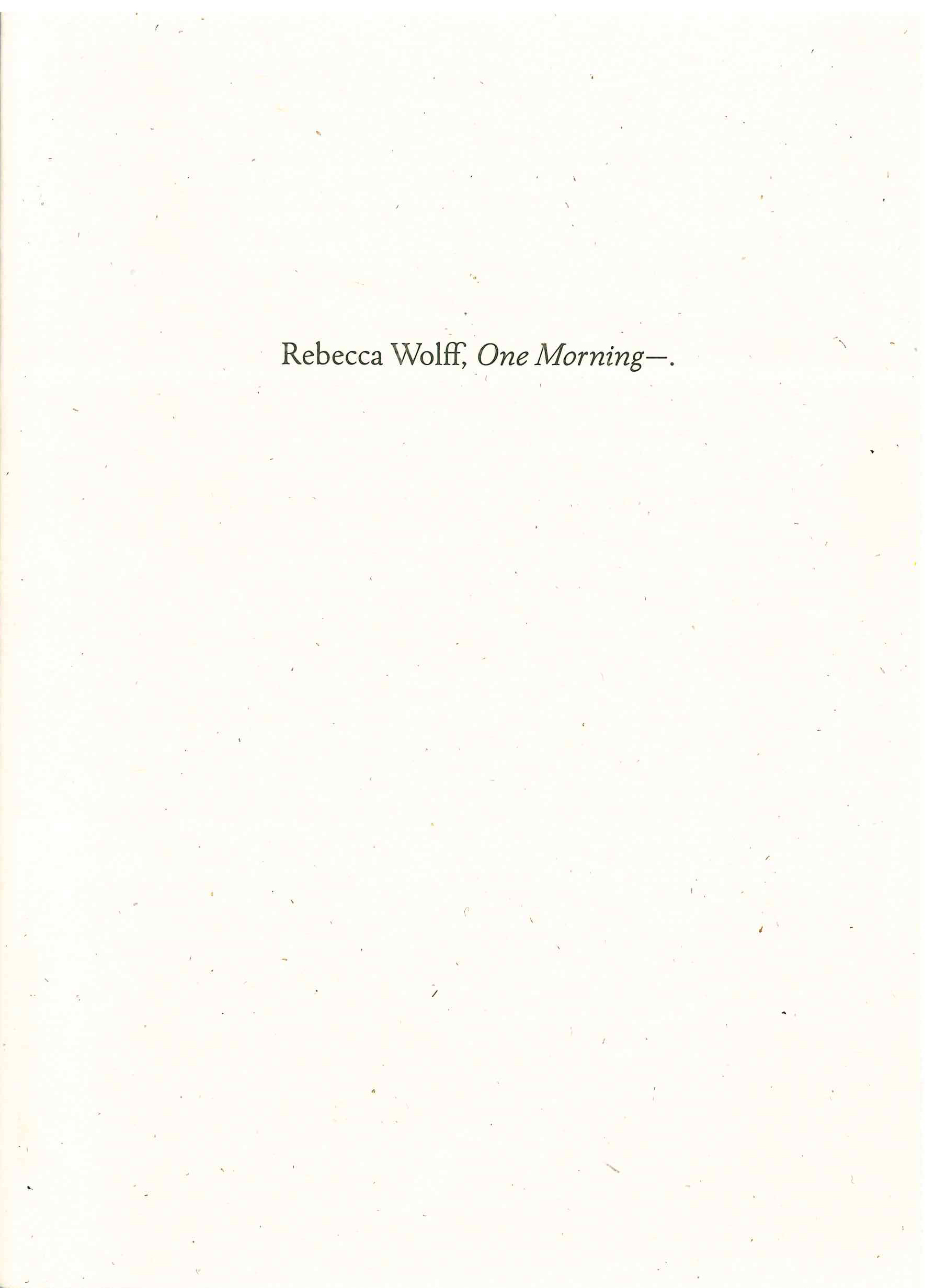 One Morning— Rebecca Wolff