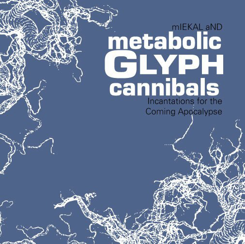 Metabolic GLYPH Cannibals mIEKAL aND