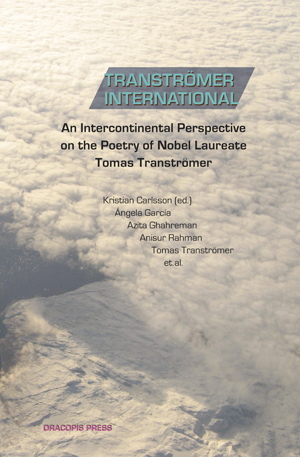 Transtromer International: An Intercontinental Perspective on the Poetry of Nobel Laureate Tomas Transtromer | Kristian Carlsson, Editor | Trans. by Nimao Ahmed Bulaleh, Kristian Carlsson, Maura Dooley, Ángela García, Azita Ghahreman, Juri Gurman, Iren Horvatne, Jamal Jumá, Simon Marainen, Sohrab Rahimi, Anisur Rahman, Elhum Shakerifar, Hikaru Sugi, and Lasse Söderberg
